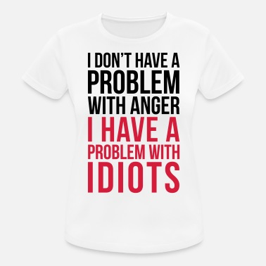Idiots Quotes Problem With Idiots Funny Quote - Women's Sport T-Shirt