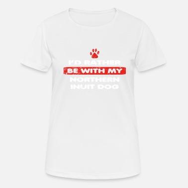 Inuit Cane cane ama piuttosto al mio Northern Inuit Dog - Maglietta  sportiva donna 443286a9f01a
