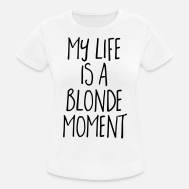Blonde Jokes Blonde Moment Funny Quote - Women's Breathable T-Shirt