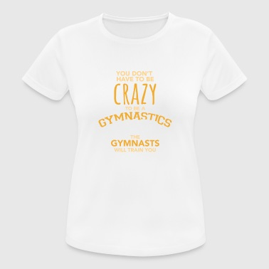 You Do not Have To Be Crazy To Be A Gymnastic Coach - Women's Breathable T-Shirt