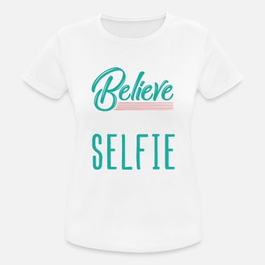 Believe In Your Selfie Believe In Your Self ie - Women's Breathable T-Shirt