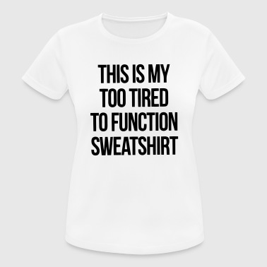 THIS IS MY TOO TIRED TO FUNCTION SWEATSHIRT - Koszulka damska oddychająca