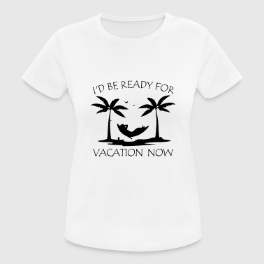 Holiday Holiday Urlaubsreif vacationers gift holidays - Women's Breathable T-Shirt