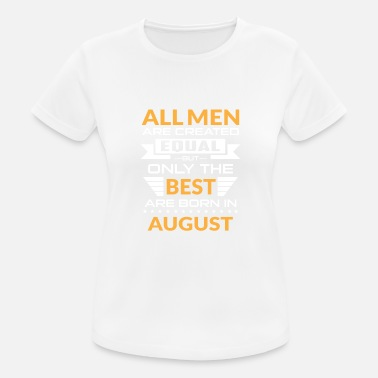 August Men created equal the best are born in august - Sports T-shirt dame