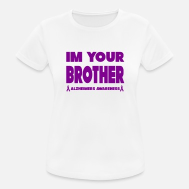 Alzheimers Awareness Im Your Brother! Funny Alzheimers Awareness - Women's Sport T-Shirt