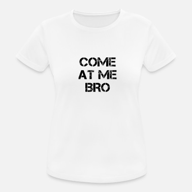 Come At Me Bro Come to me bro - Women's Breathable T-Shirt