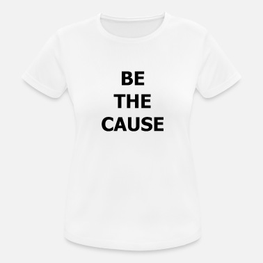 Cause BE THE CAUSE - Women's Sport T-Shirt