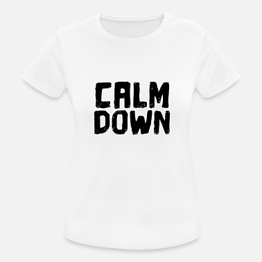 Calm The Fuck Down Kul ordtak Calm Down Funny saying - Sport T-skjorte for kvinner