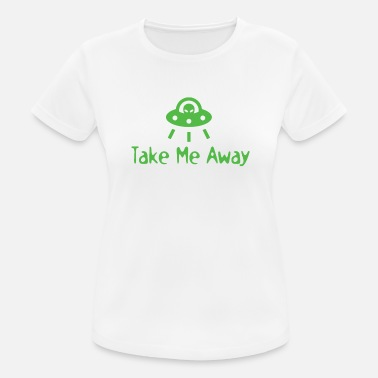 Take Take Me Away | Aliens - Women's Sport T-Shirt