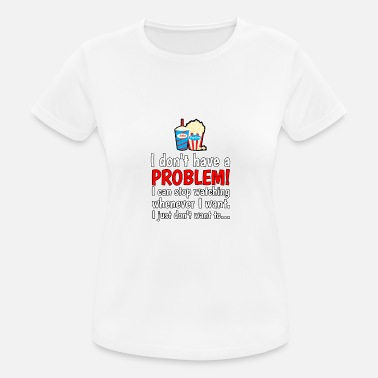 Addicted I do not have a problem! I can stop series ... - Women's Sport T-Shirt