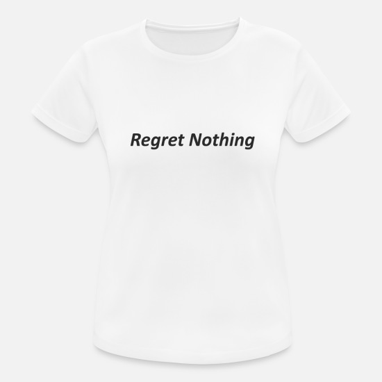 Gift Idea T-Shirts - Regret Nothing Statement - Women's Sport T-Shirt white