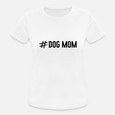 Dog # Dog Mom - Women's Sport T-Shirt