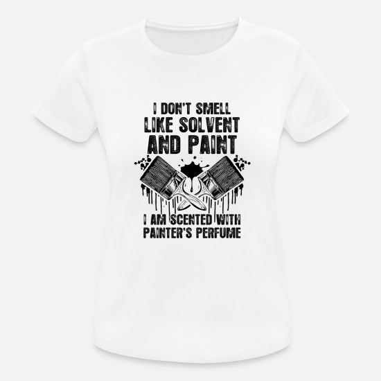 Painter T-Shirts - I am scented with painter's perfume - poison - Women's Sport T-Shirt white
