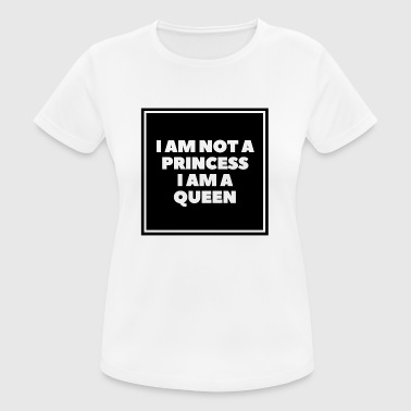 Im Not A Princess i am not a princess i am a queen - Frauen T-Shirt atmungsaktiv