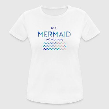 Be a mermaid - Women's Breathable T-Shirt