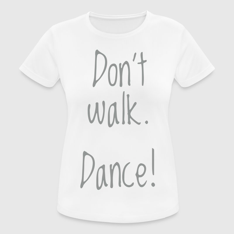 dont walk. dance! - Frauen T-Shirt atmungsaktiv