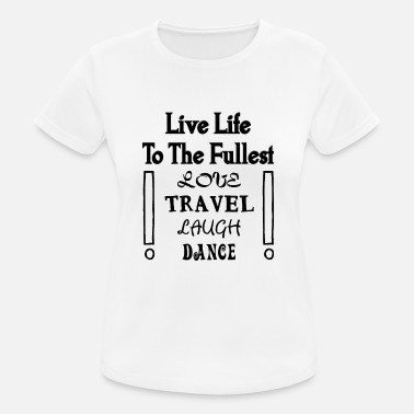 Slogan Dance Life slogan saying, love, laughter, travel, dancing - Women's Breathable T-Shirt