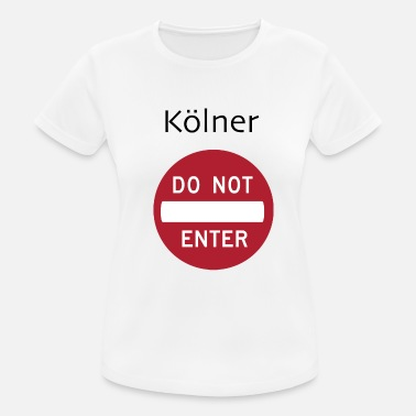 Anti Köln Not Enter Kölner! - Frauen T-Shirt atmungsaktiv