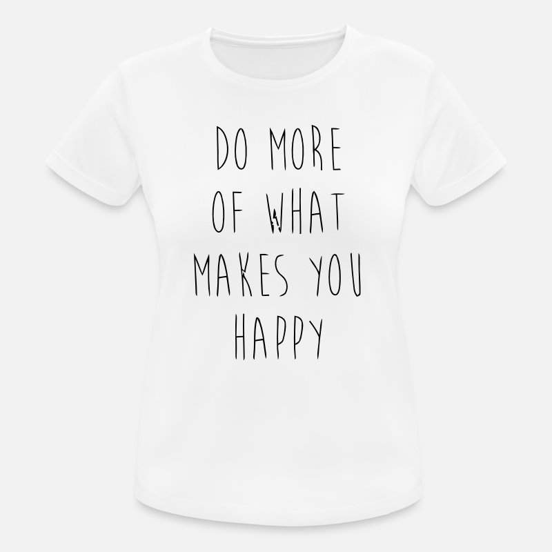 Beziehung T-Shirts - Do What Makes You Happy - Frauen Sport T-Shirt Weiß