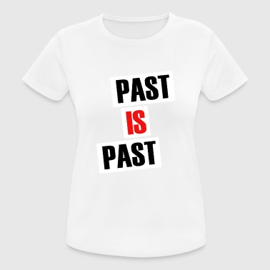 Paste Past is past - Frauen T-Shirt atmungsaktiv