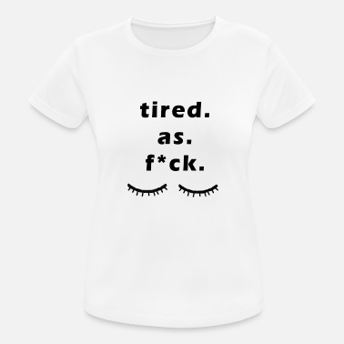 Tired Tired / tired - Women's Sport T-Shirt