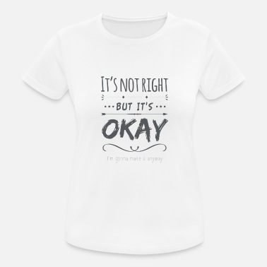 Frase Motivadora Frase motivadora. Not right but okay. - Camiseta mujer transpirable
