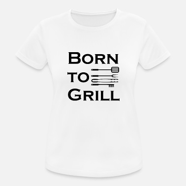 Born To Grill Born to grill - Women's Breathable T-Shirt