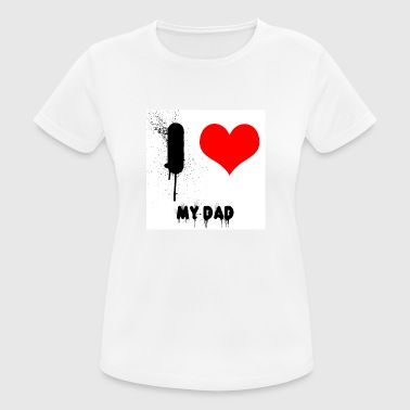 I love my Dad - Frauen T-Shirt atmungsaktiv
