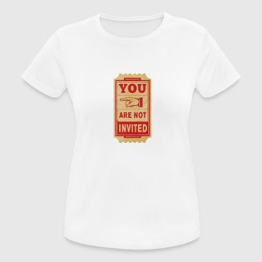 you are not invited - Women's Breathable T-Shirt
