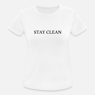 Adult Slogans STAY CLEAN funny, cool slogan, slogan, - Women's Breathable T-Shirt