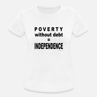 Poverty Poverty Without Debt = Independence - Women's Breathable T-Shirt