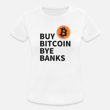 Bankenkrise Buy Bitcoin Bye Banks - Frauen Sport T-Shirt