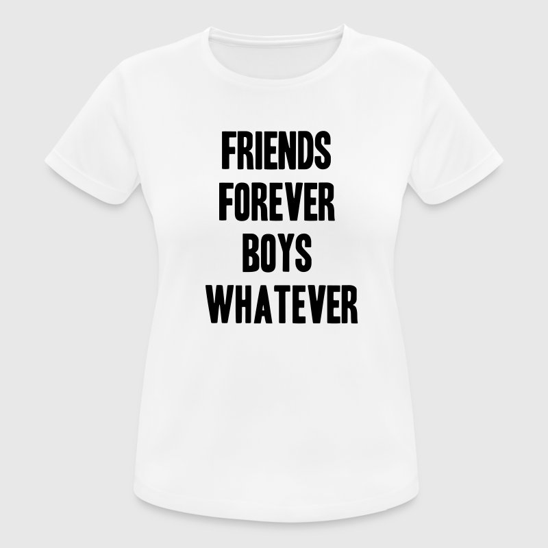 Friends forever boys whatever - vrouwen T-shirt ademend