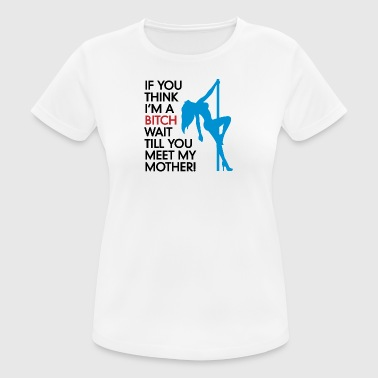 Till Do You Think I'm A Bitch?Wait Till You Meet My Mom - Women's Breathable T-Shirt