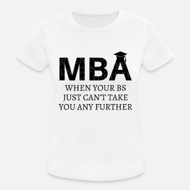 Mba MBA Bachlor Master Degree School Graduation Shirt - Women's Breathable T-Shirt