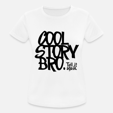 Cool Story Bro Tell It Again Cool Story Bro. Tell it again. - Women's Sport T-Shirt