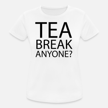 Office Humour tea break Anyone | Office Humour - Women's Breathable T-Shirt