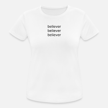 Believer believer, believer, faith, believer - Women's Sport T-Shirt