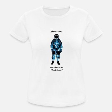 Problem Astronaut - Houston, we have a problem! - Women's Sport T-Shirt