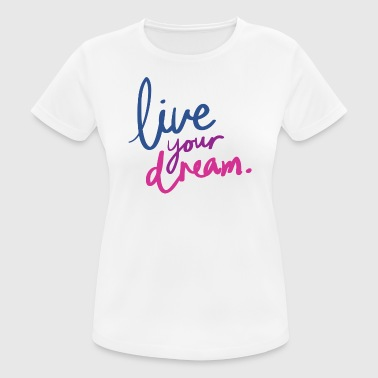 Live Your Dream - Women's Breathable T-Shirt