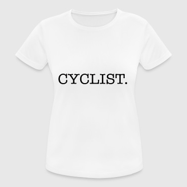 Cyclist cyclist - vrouwen T-shirt ademend