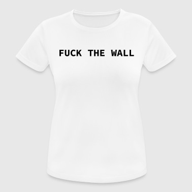 Fuck Mexico Fuck The Wall Trump Protest Gift Idea - Women's Breathable T-Shirt