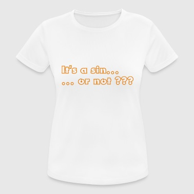 It's a sin - Women's Breathable T-Shirt
