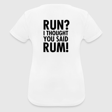Run? I Thought They Said Rum! - vrouwen T-shirt ademend