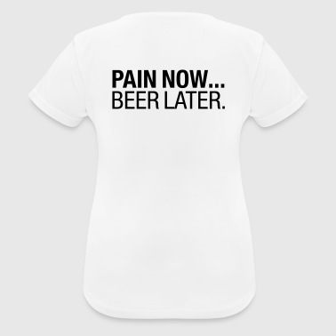 Pain Now - Beer Later - Andningsaktiv T-shirt dam