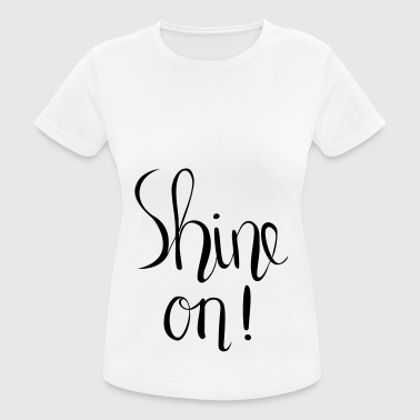 Shine On! Hand Lettered Print - Frauen T-Shirt atmungsaktiv