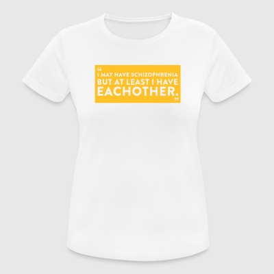 I Have Schizophrenia But Atleast I Have Each Other - Women's Breathable T-Shirt