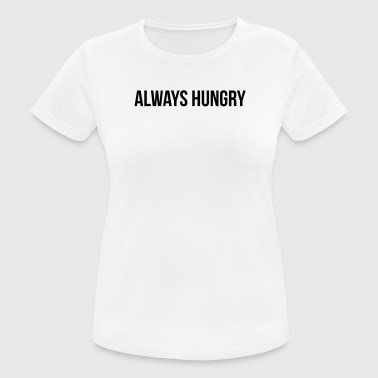 Always Hungry - Women's Breathable T-Shirt