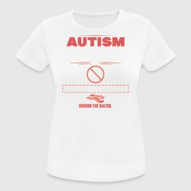 Autism tragedy Bacon funny sayings - Women's Breathable T-Shirt