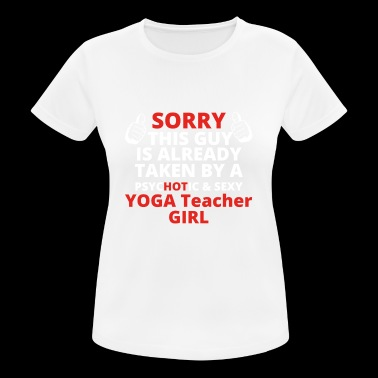GIFT SORRY THIS GUY TAKEN YOGA Teacher GIRL - Women's Breathable T-Shirt